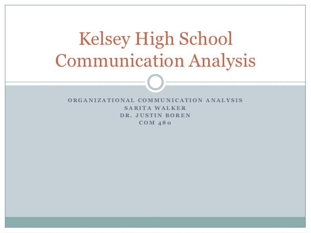 Kelsey High SchoolCommunication Analysis ORGANIZATIONAL COMMUNICATION ANALYSIS             SARITA WALKER            DR. JU...