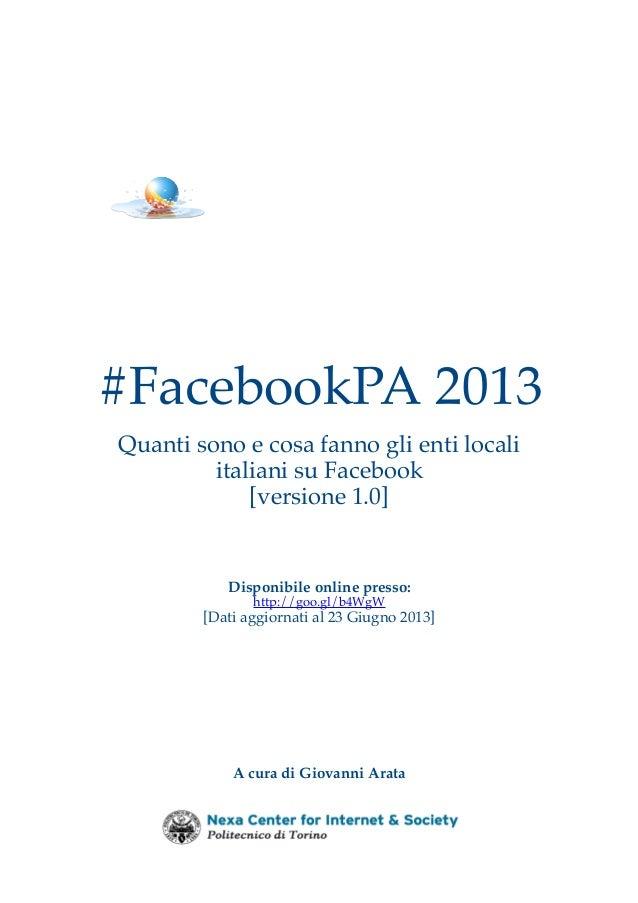 #FacebookPA 2013 Quanti sono e cosa fanno gli enti locali italiani su Facebook [versione 1.0]  Disponibile online presso: ...