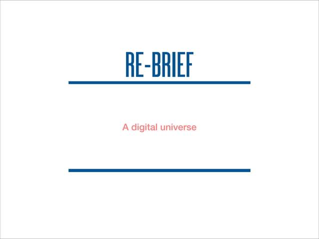 RE-BRIEF  A digital universe
