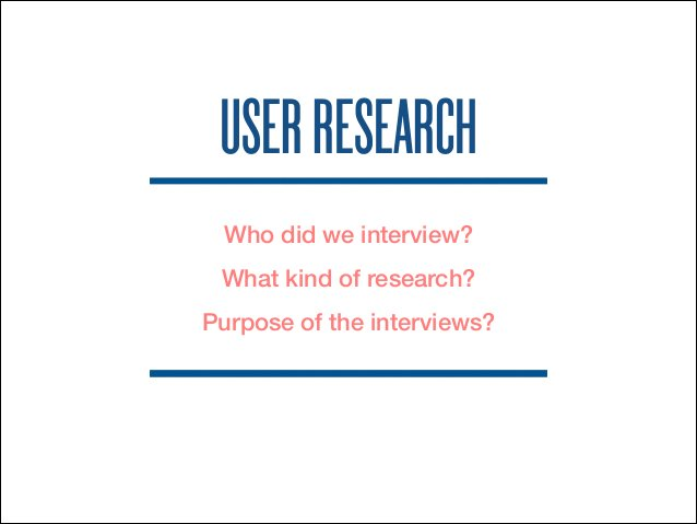 USER RESEARCH  Who did we interview?  What kind of research?  Purpose of the interviews?