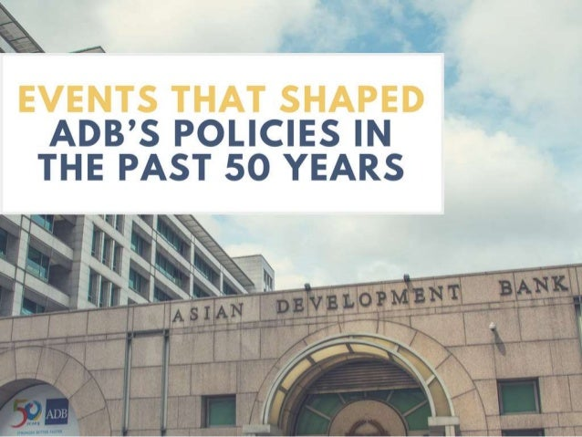 Events that shaped ADB's policies in the past 50 years