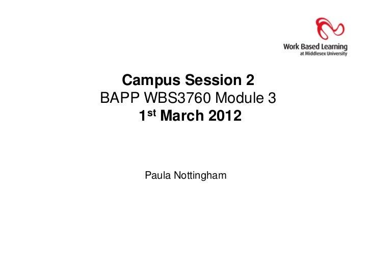 Campus Session 2BAPP WBS3760 Module 3    1st March 2012     Paula Nottingham