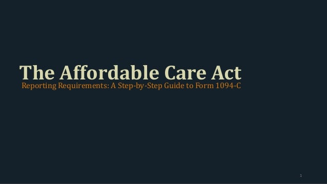 The Affordable Care ActReporting Requirements: A Step-by-Step Guide to Form 1094-C 1