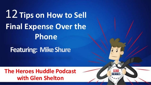 The Heroes Huddle Podcast with Glen Shelton 12Tips on How to Sell Final Expense Over the Phone