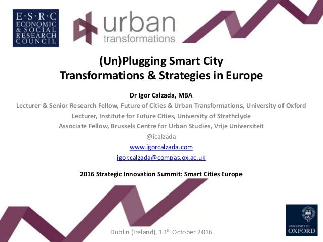 (Un)Plugging Smart City Transformations & Strategies in Europe Dr Igor Calzada, MBA Lecturer & Senior Research Fellow, Fut...