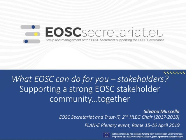 What EOSC can do for you – stakeholders? Supporting a strong EOSC stakeholder community...together Silvana Muscella EOSC S...