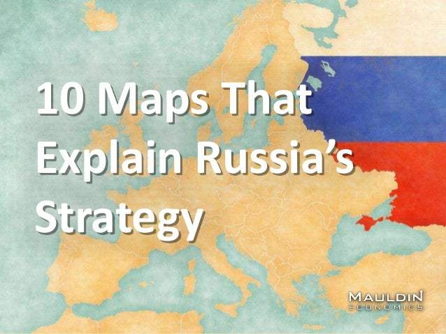 10 Maps That Explain Russia's Strategy