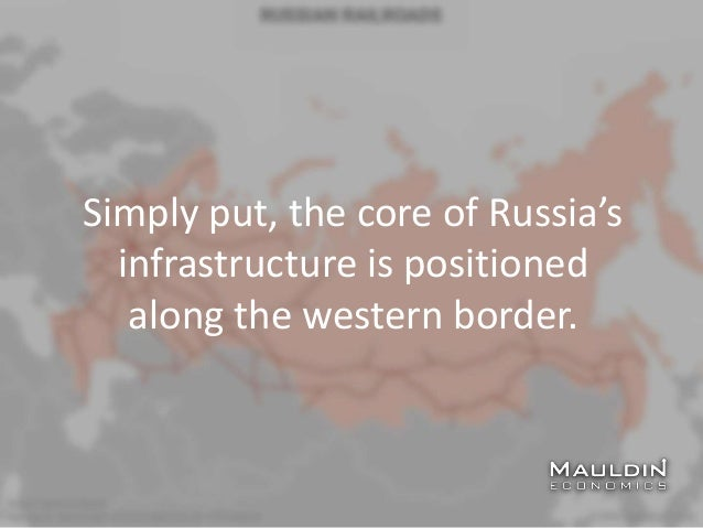 Simply put, the core of Russia's infrastructure is positioned along the western border.