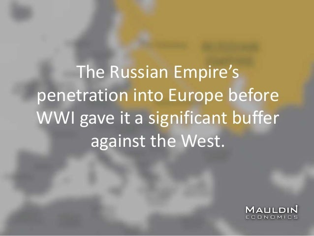 The Russian Empire's penetration into Europe before WWI gave it a significant buffer against the West.