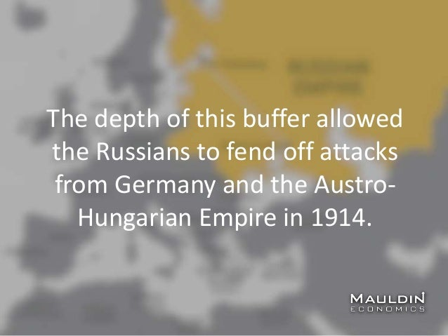 The depth of this buffer allowed the Russians to fend off attacks from Germany and the Austro- Hungarian Empire in 1914.