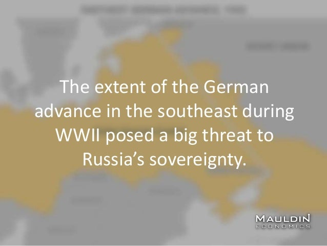 The extent of the German advance in the southeast during WWII posed a big threat to Russia's sovereignty.