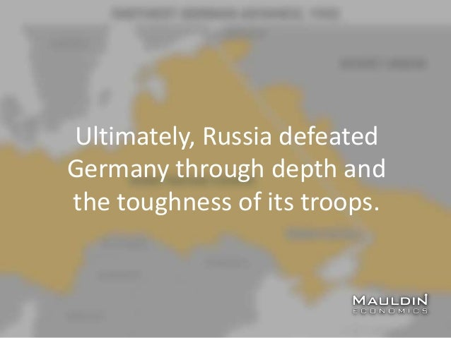 Ultimately, Russia defeated Germany through depth and the toughness of its troops.