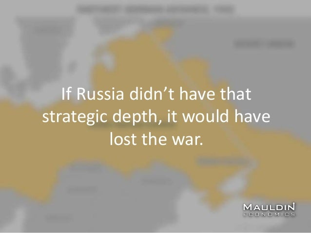 If Russia didn't have that strategic depth, it would have lost the war.