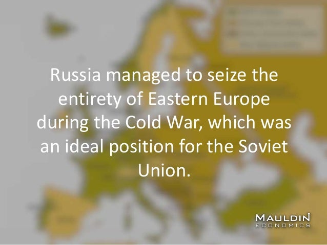 Russia managed to seize the entirety of Eastern Europe during the Cold War, which was an ideal position for the Soviet Uni...