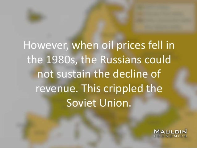 However, when oil prices fell in the 1980s, the Russians could not sustain the decline of revenue. This crippled the Sovie...
