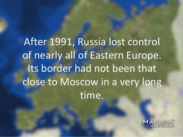 After 1991, Russia lost control of nearly all of Eastern Europe. Its border had not been that close to Moscow in a very lo...