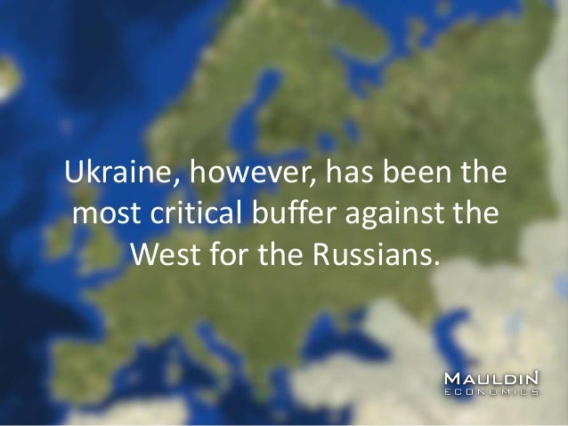 Ukraine, however, has been the most critical buffer against the West for the Russians.