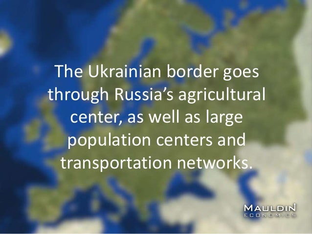 The Ukrainian border goes through Russia's agricultural center, as well as large population centers and transportation net...