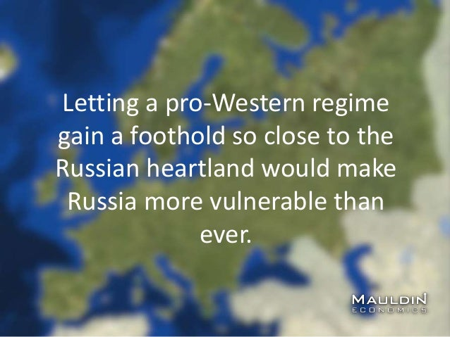 Letting a pro-Western regime gain a foothold so close to the Russian heartland would make Russia more vulnerable than ever.