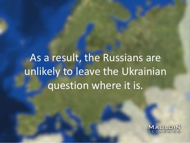 As a result, the Russians are unlikely to leave the Ukrainian question where it is.