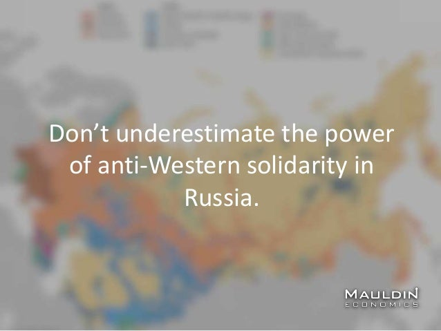 Don't underestimate the power of anti-Western solidarity in Russia.