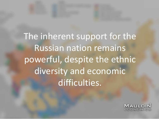 The inherent support for the Russian nation remains powerful, despite the ethnic diversity and economic difficulties.