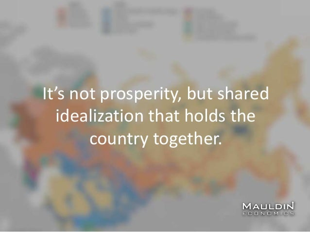 It's not prosperity, but shared idealization that holds the country together.