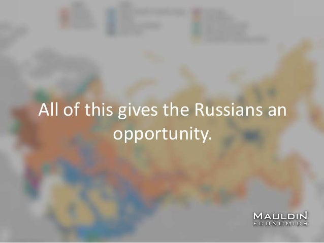 All of this gives the Russians an opportunity.