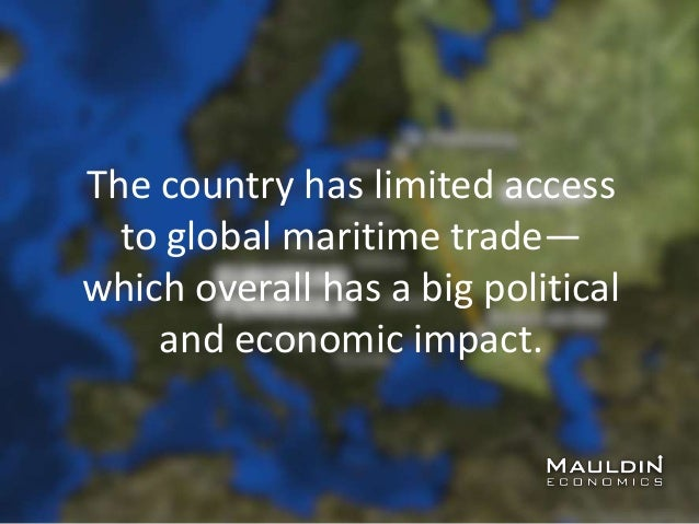 The country has limited access to global maritime trade— which overall has a big political and economic impact.