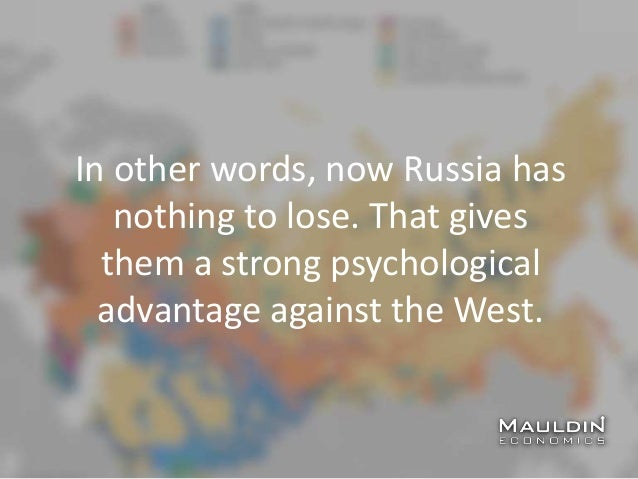 In other words, now Russia has nothing to lose. That gives them a strong psychological advantage against the West.