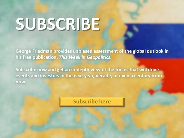 SUBSCRIBE George Friedman provides unbiased assessment of the global outlook in his free publication, This Week in Geopoli...