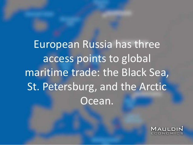 European Russia has three access points to global maritime trade: the Black Sea, St. Petersburg, and the Arctic Ocean.