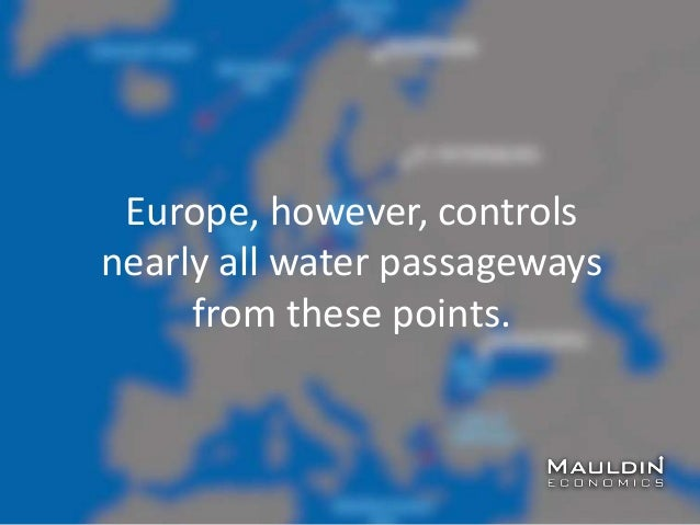 Europe, however, controls nearly all water passageways from these points.