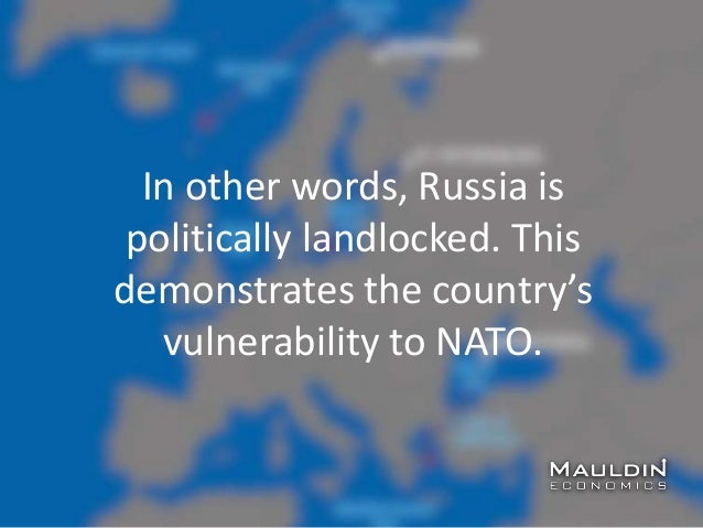 In other words, Russia is politically landlocked. This demonstrates the country's vulnerability to NATO.