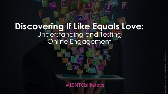 Discovering If Like Equals Love: Understanding and Testing Online Engagement #15NTCislikelove www.flickr.com/photos/531149...