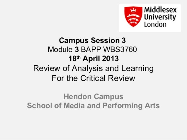 Campus Session 3Module 3 BAPP WBS376018thApril 2013Review of Analysis and LearningFor the Critical ReviewHendon CampusScho...