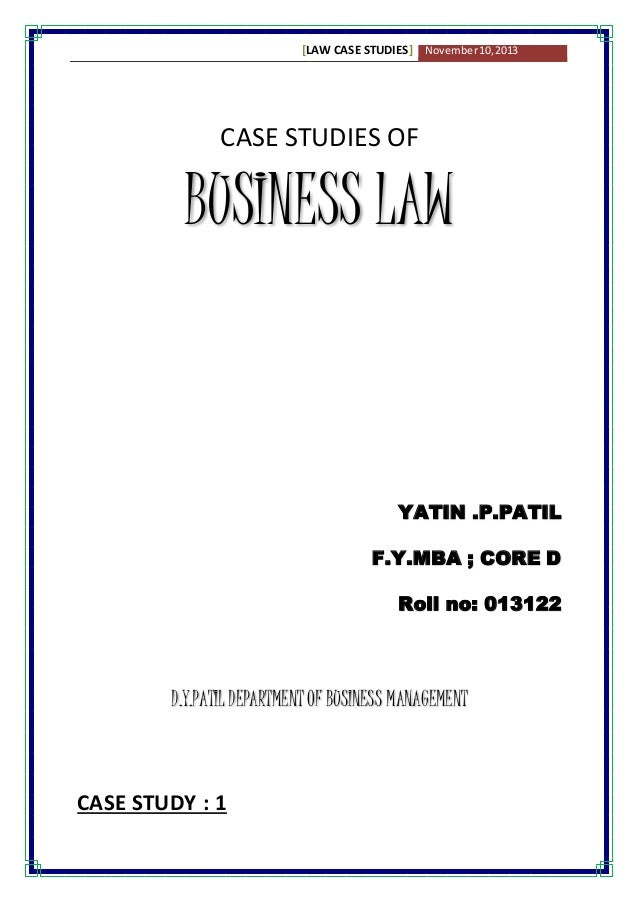 [LAW CASE STUDIES] November 10, 2013  CASE STUDIES OF  BUSINESS LAW  YATIN .P.PATIL  F.Y.MBA ; CORE D  Roll no: 013122  D....