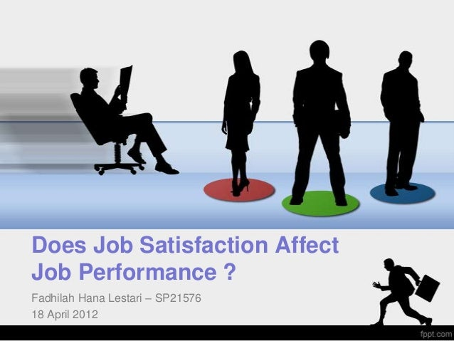 job satisfaction and employees performance Employees' job satisfaction becomes a central attention in the researches and discussions in work and the job satisfaction-job performance.