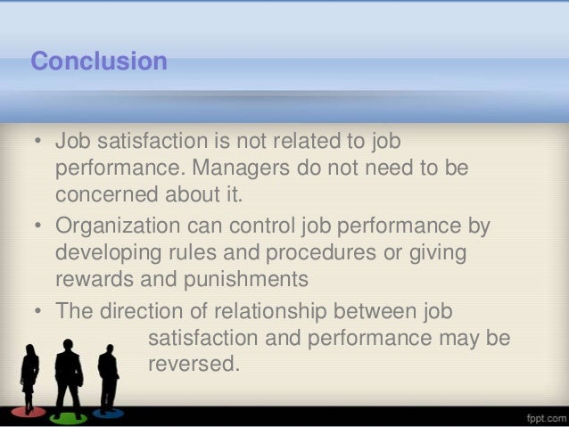 job satisfaction and job performance Management's recognition of employee job performance shrm employee job satisfaction and engagement survey of 600 us employees, conducted in november 2014.