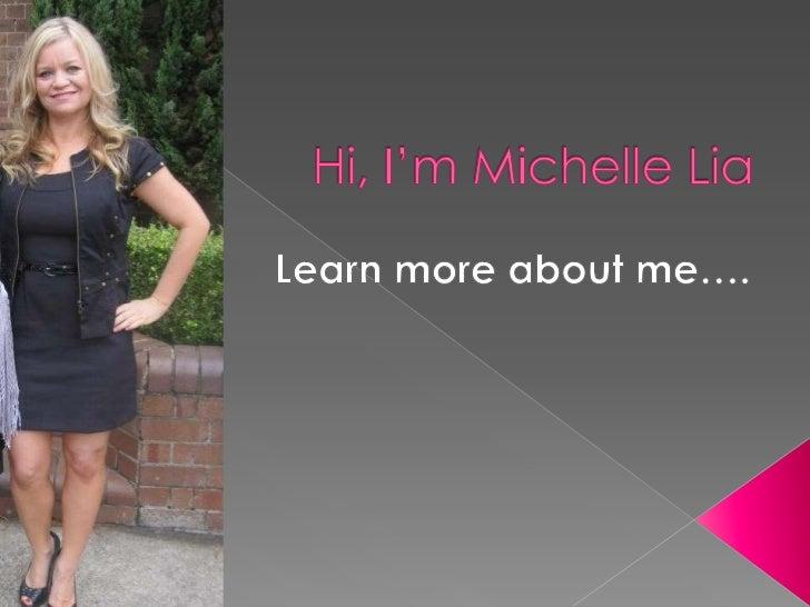 Hi, I'm Michelle Lia<br />Learn more about me….<br />