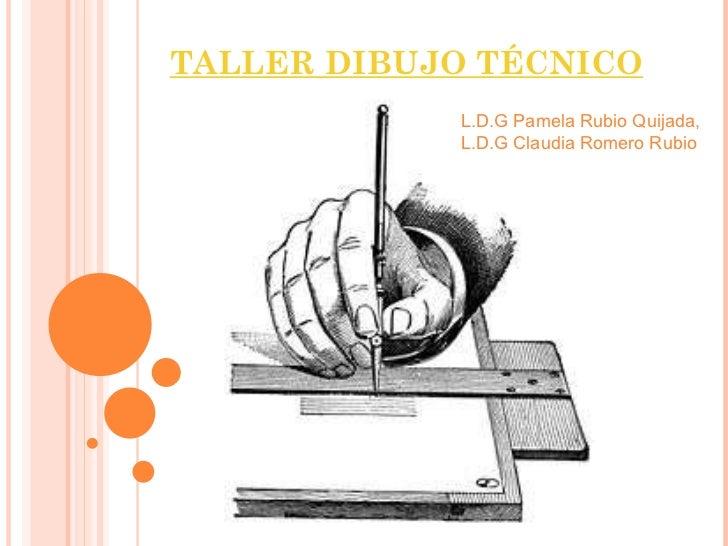 TALLER DIBUJO TÉCNICO L.D.G Pamela Rubio Quijada, L.D.G Claudia Romero Rubio