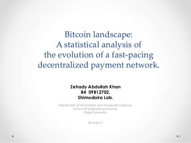 Bitcoin landscape: A statistical analysis of the evolution of a fast-pacing decentralized payment network. Zehady Abdullah...
