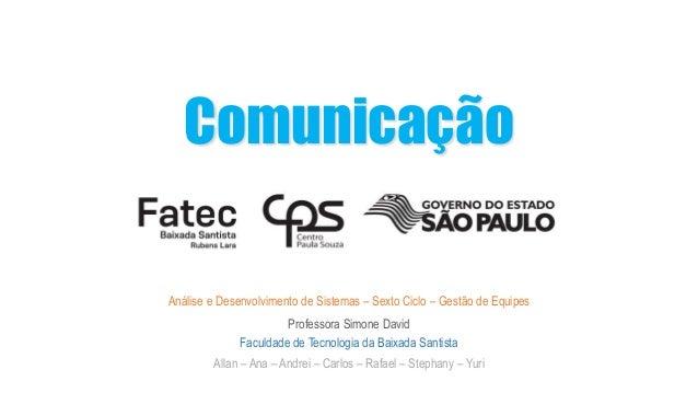 Comunicação Análise e Desenvolvimento de Sistemas – Sexto Ciclo – Gestão de Equipes Professora Simone David Allan – Ana – ...