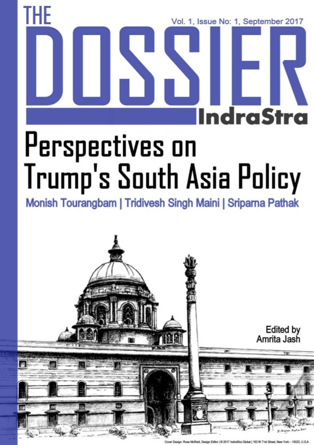 The Dossier by IndraStra Vol.1, Issue No: 1, September 2017 1