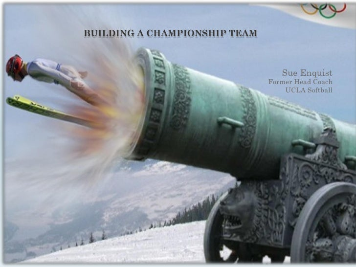 BUILDING A CHAMPIONSHIP TEAM                                      Sue Enquist                                Former Head C...