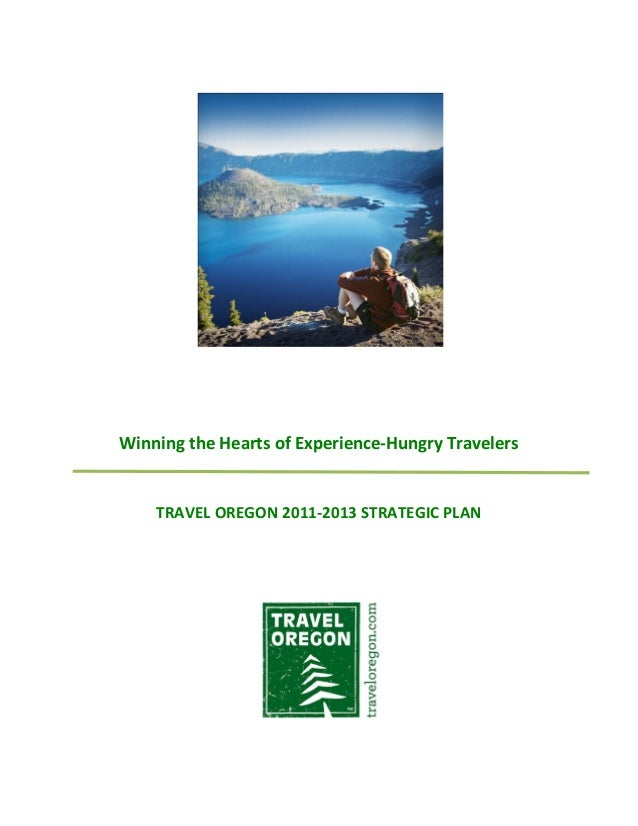 Winning the Hearts of Experience-Hungry Travelers    TRAVEL OREGON 2011-2013 STRATEGIC PLAN