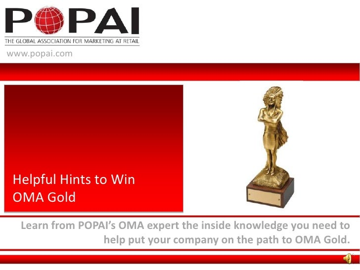 www.popai.com<br />Helpful Hints to Win OMA Gold<br />Learn from POPAI's OMA expert the inside knowledge you need to help ...