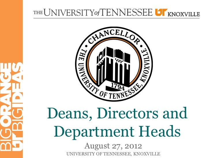Deans, Directors and Department Heads        August 27, 2012  UNIVERSITY OF TENNESSEE, KNOXVILLE