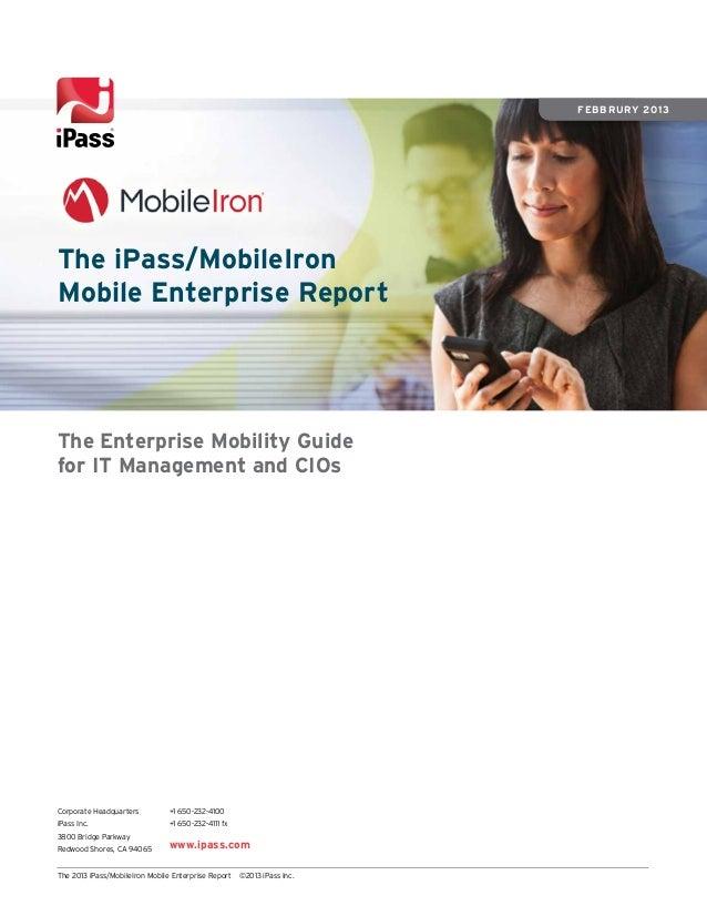 The 2013 iPass/MobileIron Mobile Enterprise Report ©2013 iPass Inc. The Enterprise Mobility Guide for IT Management and CI...