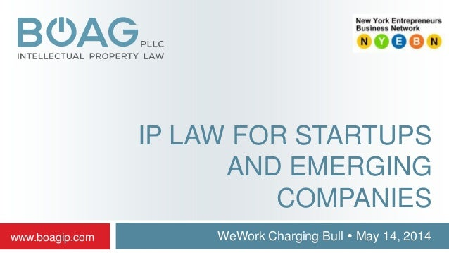 IP LAW FOR STARTUPS AND EMERGING COMPANIES WeWork Charging Bull  May 14, 2014www.boagip.com